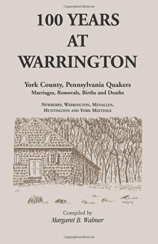 9781556132698: 100 Years at Warrington: York County, Pennsylvania, Quaker Marriages, Removals, Births and Deaths