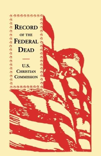 Record of the Federal Dead: Buried from Libby, Belle Isle, Danville and Camp Lawton Prisons and at ...