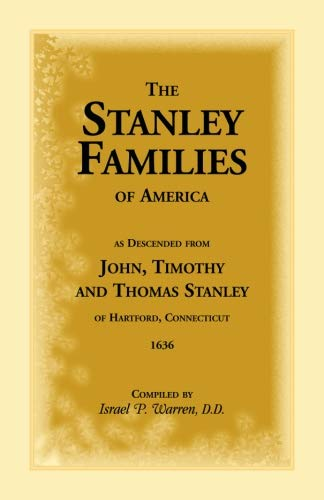 The Stanley Families of America As Descended from John, Timothy, and Thomas Stanley of Hartford, Ct...