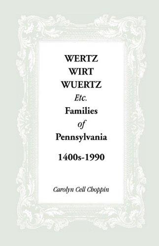 Wertz, Wirt, Wuertz, Etc. Families of Pennsylvania, 1400's-1900: Carolyn C. Choppin