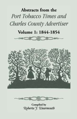 ABSTRACTS FROM THE PORT TOBACCO TIMES AND CHARLES COUNTY ADVERTISER Volume One 1844-1854