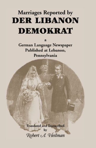 Marriages Reported by Der Libanon Demokrat, a German-Language Newspaper Published at Lebanon, Pen...