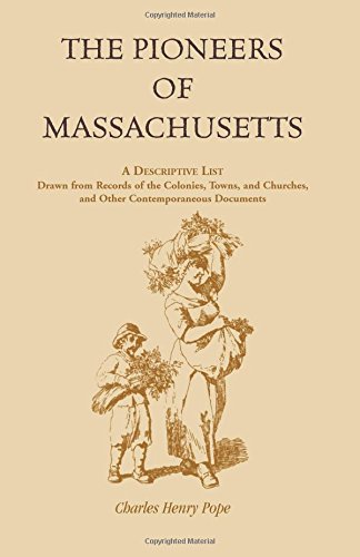 9781556133985: The Pioneers of Massachusetts, A Descriptive List, Drawn from Records of the Colonies, Towns, and Churches, and Other Contemporaneous Documents