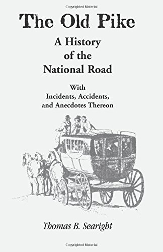 THE OLD PIKE: A History of the National Road, with Incidents, Accidents, and Anecdotes Thereon: ...