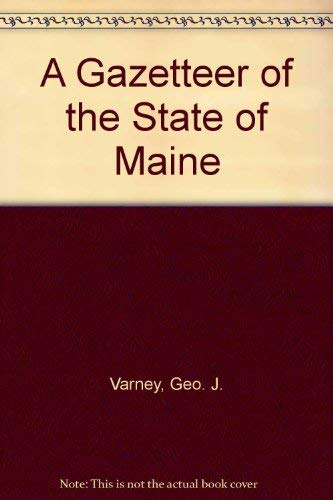 A Gazetteer of the State of Maine: Varney, Geo. J.