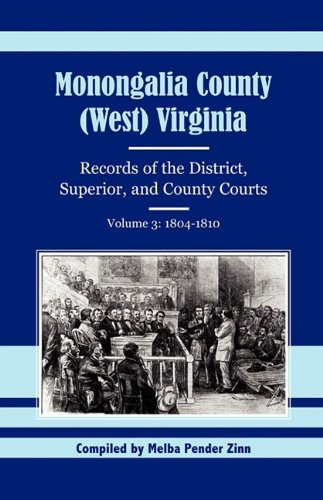 9781556134760: 003: Monongalia County, (West) Virginia, Records of the District, Superior and County Courts, Volume 3: 1804-1810