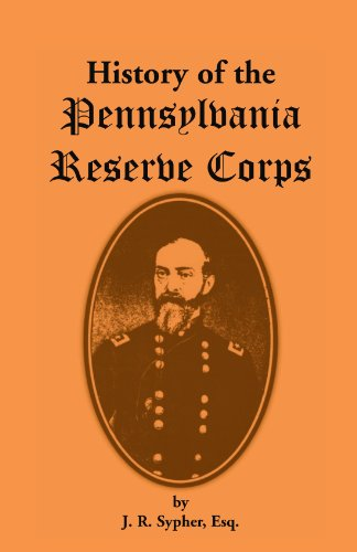 9781556134982: History of the Pennsylvania Reserve Corps: A Complete Record of the Organization, and of the Different Companies, Regiments, and Brigades