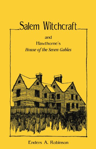 "Salem Witchcraft and Hawthorne's ""House of the Seven Gables"": Enders A. Robinson"