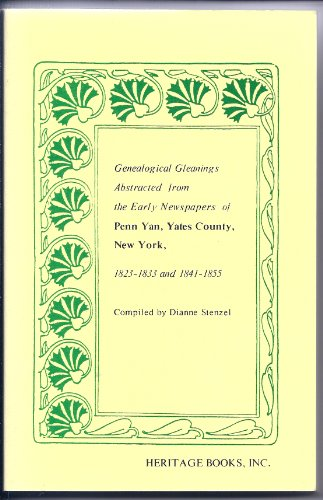 GENEALOGICAL GLEANINGS ABSTRACTED FROM THE EARLY NEWSPAPERS OF PENN YAN, YATES COUNTY, NEW YORK :...