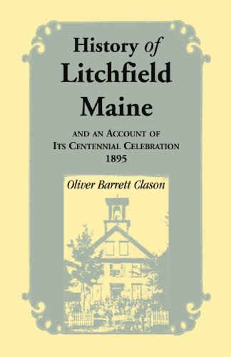 HISTORY OF LITCHFIELD (MAINE), and an account of its Centennial Celebration, 1895, Part 1 & 2: ...