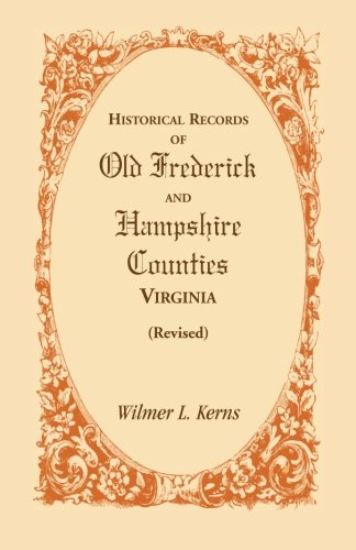 Historical Records of Old Frederick and Hampshire: Wilmer L Kerns