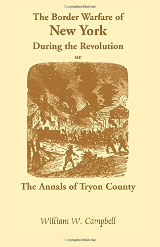 The Border Warfare of New York During the Revolution, or The Annals of Tryon County: Campbell, ...