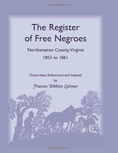 The Register of Free Negroes, Northampton County, Virginia, 1853-1861: Latimer, Frances B.