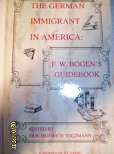 9781556136306: The German Immigrant in America: F. W. Bogens Guidebook (A Heritage classic)