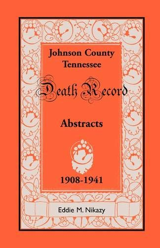 9781556136658: Abstracts of Death Records for Johnson County, Tennessee, 1908 to 1941