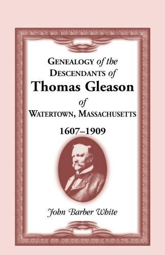 Genealogy of the Descendants of Thomas Gleason of Watertown, Mass., 1607-1909: John Barber White