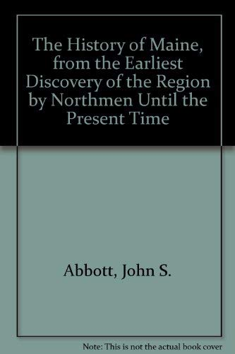 9781556136788: The History of Maine, from the Earliest Discovery of the Region by Northmen Until the Present Time