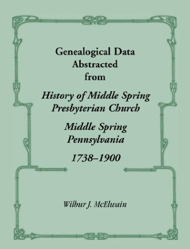 Genealogical Data Abstracted from History of Middle Spring Presbyterian Church, Middle Spring, ...