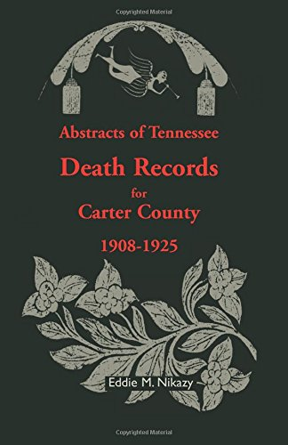 Abstracts of Tennessee Death Records for Carter County: 1908-1925: Eddie M. Nikazy