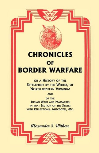 9781556137815: Chronicles of Border Warfare, or A History of the Settlement by the Whites, of North-western Virginia: and of the Indian Wars and Massacres in that ... Anecdotes, &c. (A Heritage classic)