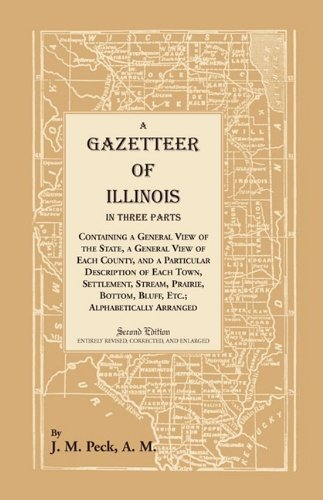 9781556137822: A Gazetteer of Illinois In Three Parts Containing a General View of the State, a General View of Each County, and a particular description of each ... alphabetically arranged (Heritage Classic)