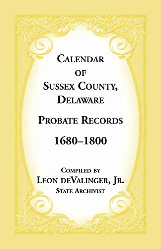 Calendar of Sussex County, Delaware Probate Records 1680-1800: Leon deValinger
