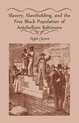 9781556138683: Slavery, Slaveholding, and the Free Black Population of Antebellum Baltimore