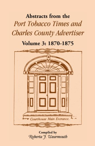 """9781556138782: Abstracts from the """"Port Tobacco Times & Charles County Advertiser"""" Volume Three, 1870-1875"""