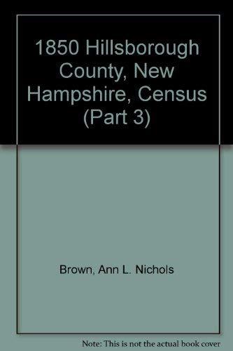 1850 HILLSBOROUGH COUNTY, NH, CENSUS, PART 3: Ann N. Brown