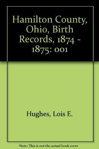 9781556139154: 001: Hamilton County, Ohio, Birth Records, 1874 - 1875