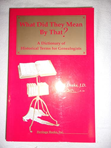 9781556139444: What Did They Mean by That: A Dictionary of Historical Terms for Genealogists