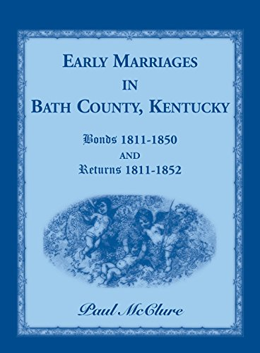 Early Marriages in Bath County, Kentucky: Bonds 1811-1850 and Returns 1811-1852: Paul McClure