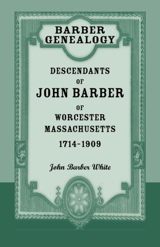 Barber Genealogy: Descendants of John Barber of Worcester, Massachusetts, 1714-1909: John Barber ...