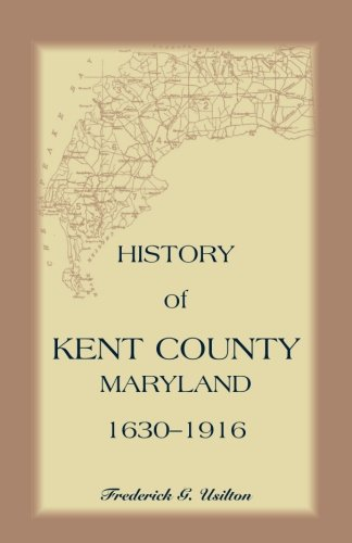 9781556139741: History of Kent County, Maryland, 1630-1916 (A Heritage Classic)