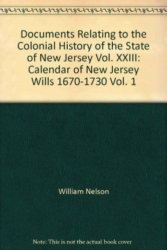 Documents Relating to the Colonial History of the State of New Jersey, First Series, Volumes XXII...
