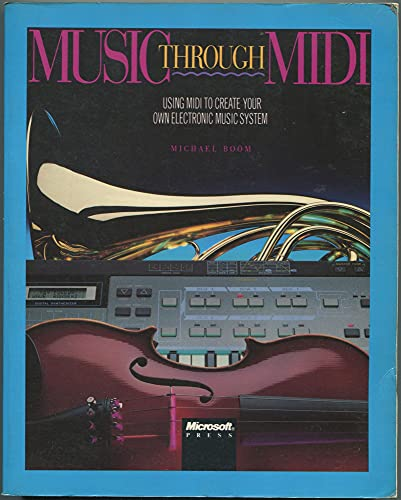9781556150265: Music Through Midi: Using Midi to Create Your Own Electric Music System