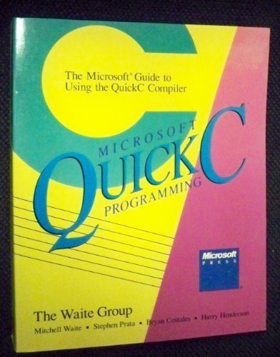 9781556150487: Microsoft QuickC programming: The Microsoft guide to using the QuickC compiler (Quick Reference)