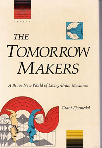 9781556151132: The Tomorrow Makers: A Brave New World of Living-Brain Machines