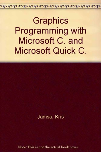 Graphics Programming With Microsoft C and Microsoft: Jamsa, Kris A.