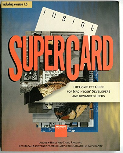 Inside Supercard: The Complete Guide for Macintosh Developers and Advanced Users (Including Version...