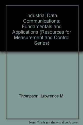 9781556172359: Industrial Data Communications: Fundamentals and Applications (Resources for Measurement and Control Series)