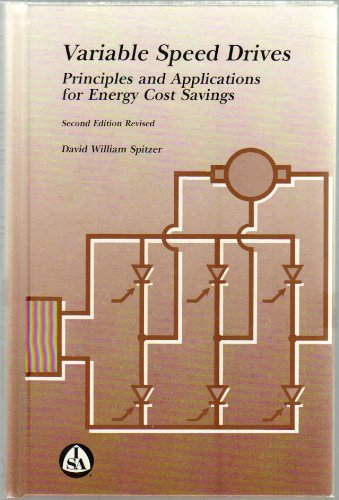Variable Speed Drives: Principles and Applications for Energy Cost Savings: Spitzer, David W.