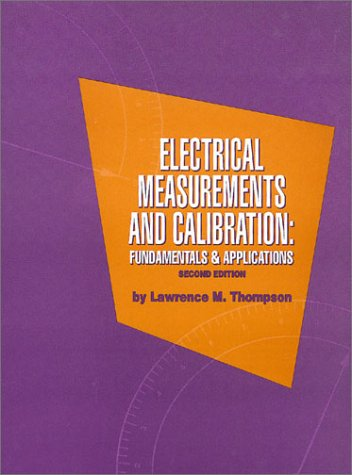 Electrical Measurements and Calibration: Fundamentals and Applications: Thompson, Lawrence M.