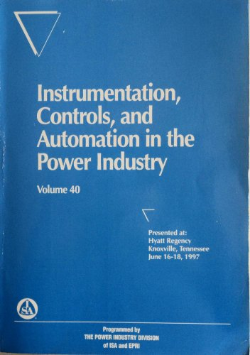 Instrumentation, Controls, and Automation in the Power Industry (Instrumentation, Controls, & ...