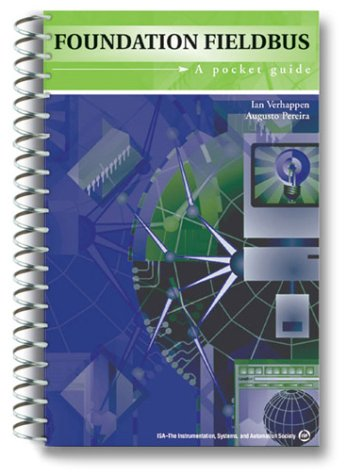 Foundation Fieldbus: A Pocket Guide: Verhappen, Ian, Pereira, Augusto