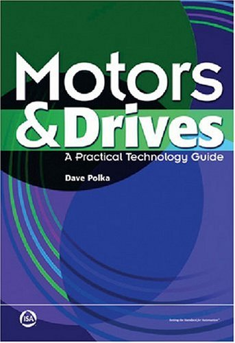 Motors and Drives: A Practical Technology Guide: Dave Polka