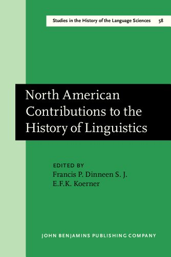 North American Contributions to the History of Linguistics: Dineen, Francis P., S. J., and E. F. ...