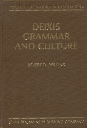 Deixis, Grammar, and Culture (Typological Studies in Language): Perkins, Revere D.