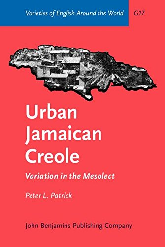 Urban Jamaican Creole: Variation in the Mesolect (Varieties of English Around the World): Patrick, ...