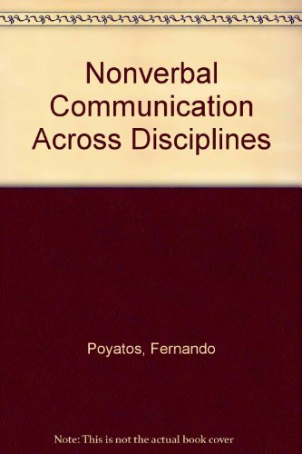 Nonverbal Communication Across Disciplines: Volume I (1), Volume II (2), Volume III (3): Poyatos, ...